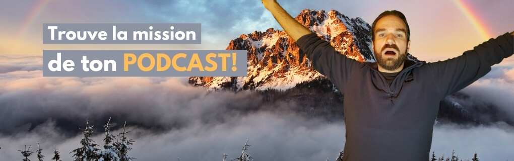 Trouve la mission de ton podcast!